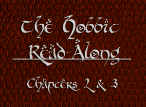 Hobbit Read Along Chapters 2 and 3